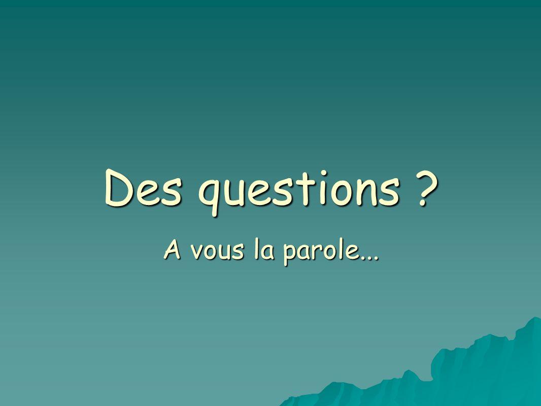 Des questions A vous la parole...