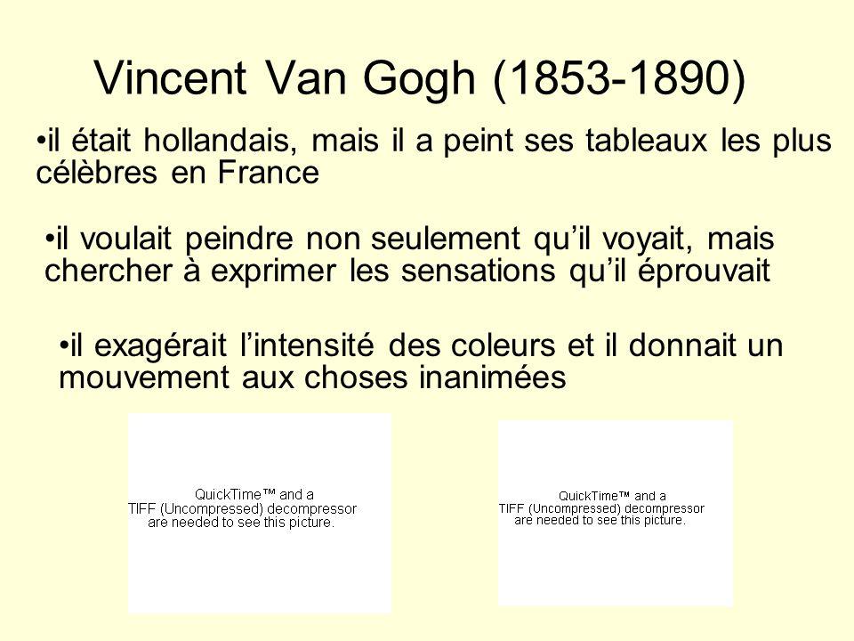 Vincent Van Gogh (1853-1890) il était hollandais, mais il a peint ses tableaux les plus célèbres en France il voulait peindre non seulement quil voyai