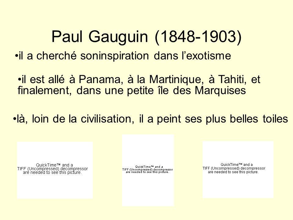 Paul Gauguin (1848-1903) il a cherché soninspiration dans lexotisme il est allé à Panama, à la Martinique, à Tahiti, et finalement, dans une petite îl