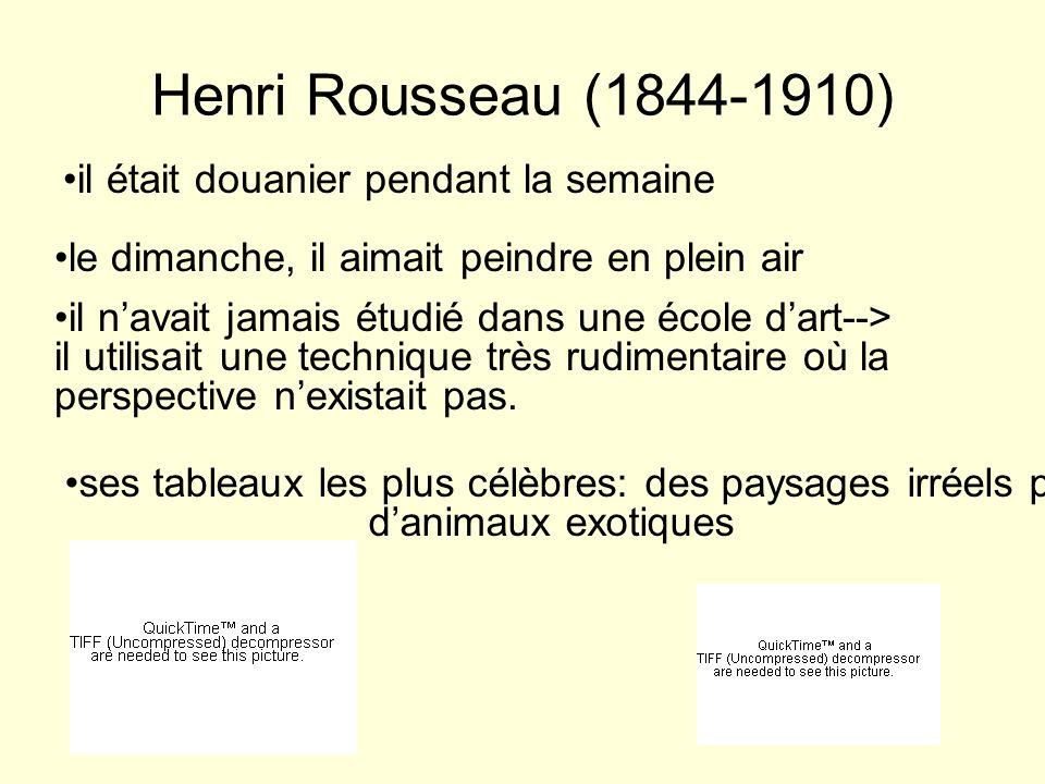 Henri Rousseau (1844-1910) il était douanier pendant la semaine le dimanche, il aimait peindre en plein air il navait jamais étudié dans une école dar