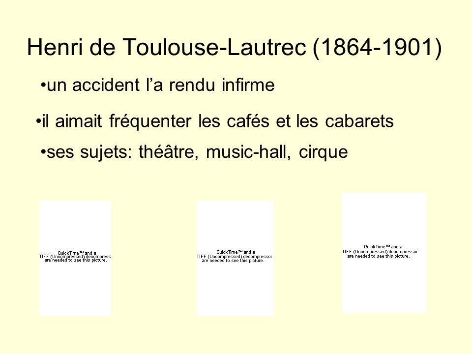 Henri de Toulouse-Lautrec (1864-1901) un accident la rendu infirme il aimait fréquenter les cafés et les cabarets ses sujets: théâtre, music-hall, cir