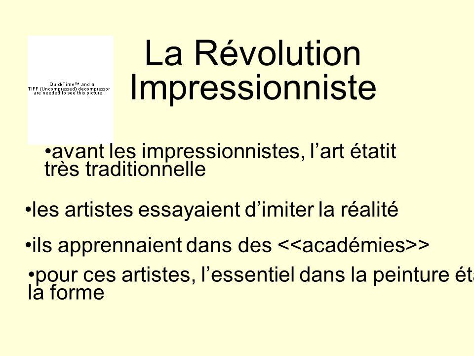 La Révolution Impressionniste avant les impressionnistes, lart étatit très traditionnelle les artistes essayaient dimiter la réalité ils apprennaient