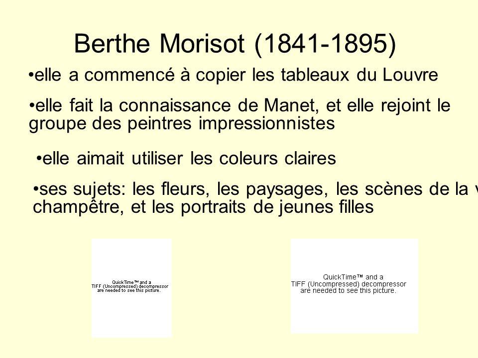 Berthe Morisot (1841-1895) elle a commencé à copier les tableaux du Louvre elle fait la connaissance de Manet, et elle rejoint le groupe des peintres