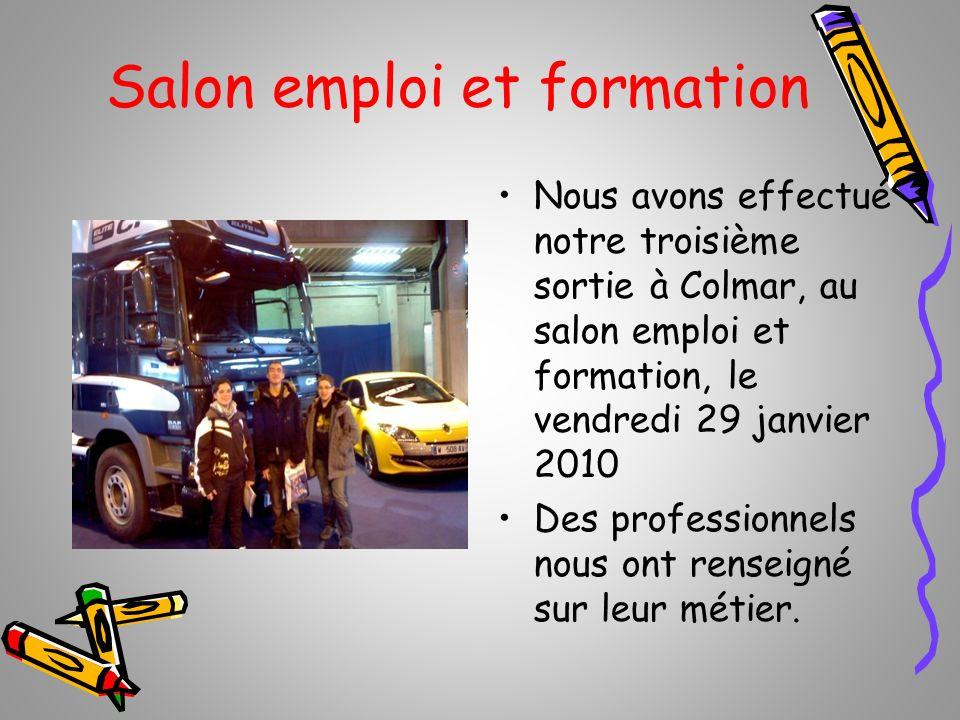 Salon emploi et formation Nous avons effectué notre troisième sortie à Colmar, au salon emploi et formation, le vendredi 29 janvier 2010 Des professio