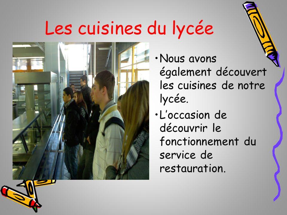 Les cuisines du lycée Nous avons également découvert les cuisines de notre lycée. Loccasion de découvrir le fonctionnement du service de restauration.