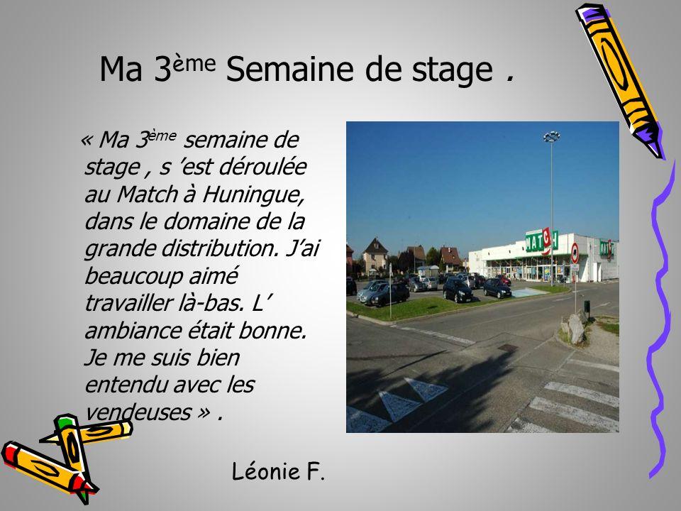 Ma 3 è me Semaine de stage. « Ma 3 ème semaine de stage, s est déroulée au Match à Huningue, dans le domaine de la grande distribution. Jai beaucoup a
