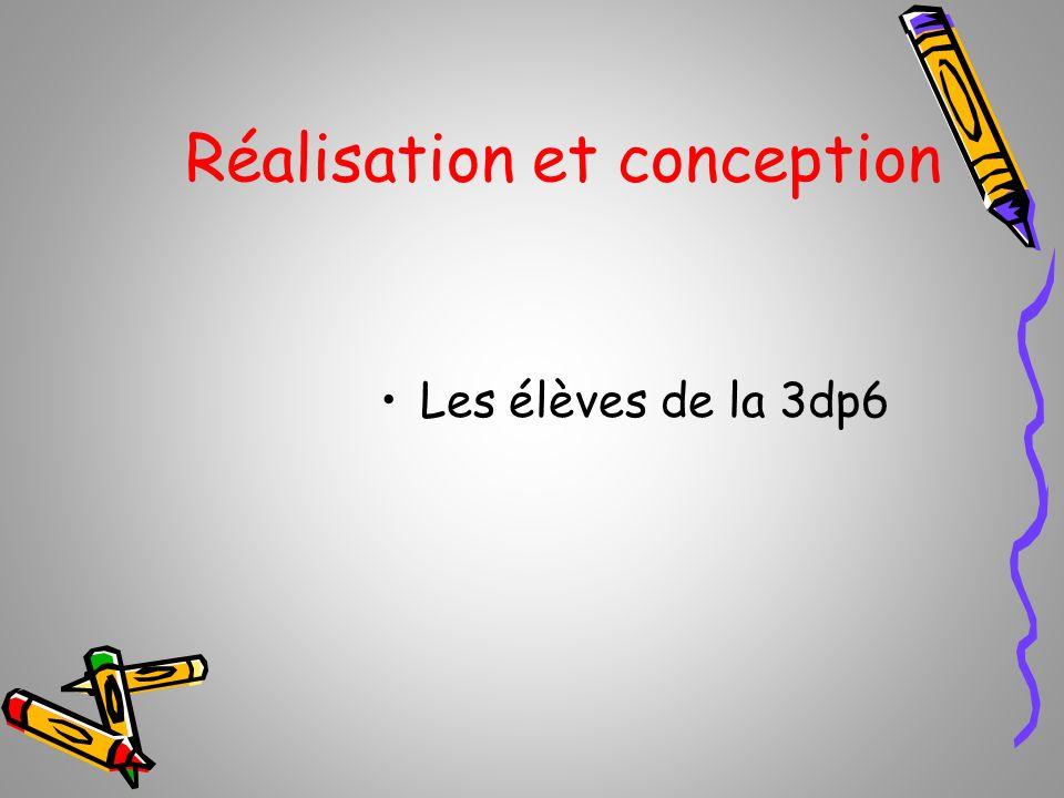Réalisation et conception Les élèves de la 3dp6