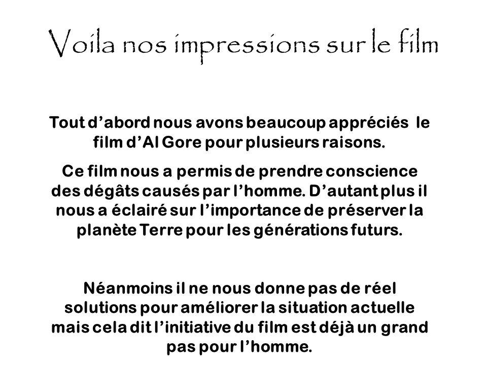 Voila nos impressions sur le film Tout dabord nous avons beaucoup appréciés le film dAl Gore pour plusieurs raisons. Ce film nous a permis de prendre