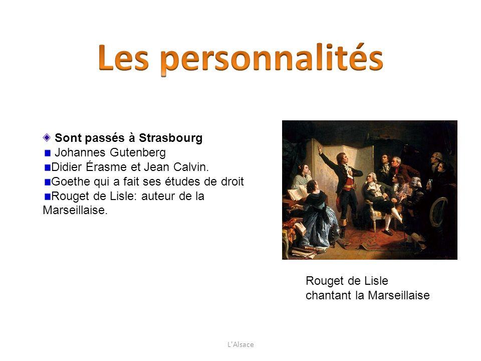 Sont passés à Strasbourg Johannes Gutenberg Didier Érasme et Jean Calvin. Goethe qui a fait ses études de droit Rouget de Lisle: auteur de la Marseill