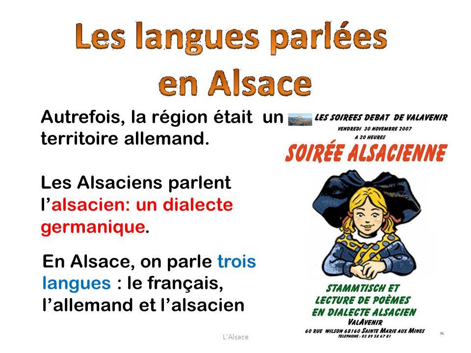 En Alsace, on parle trois langues : le français, lallemand et lalsacien Autrefois, la région était un territoire allemand. Les Alsaciens parlent lalsa