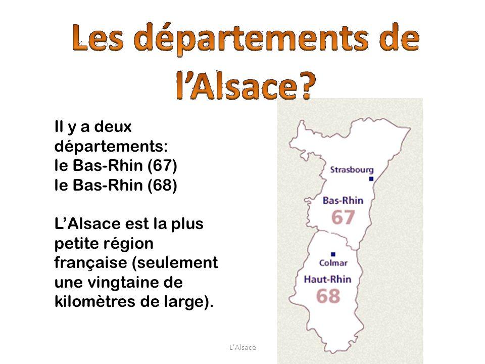 Il y a deux départements: le Bas-Rhin (67) le Bas-Rhin (68) LAlsace est la plus petite région française (seulement une vingtaine de kilomètres de larg