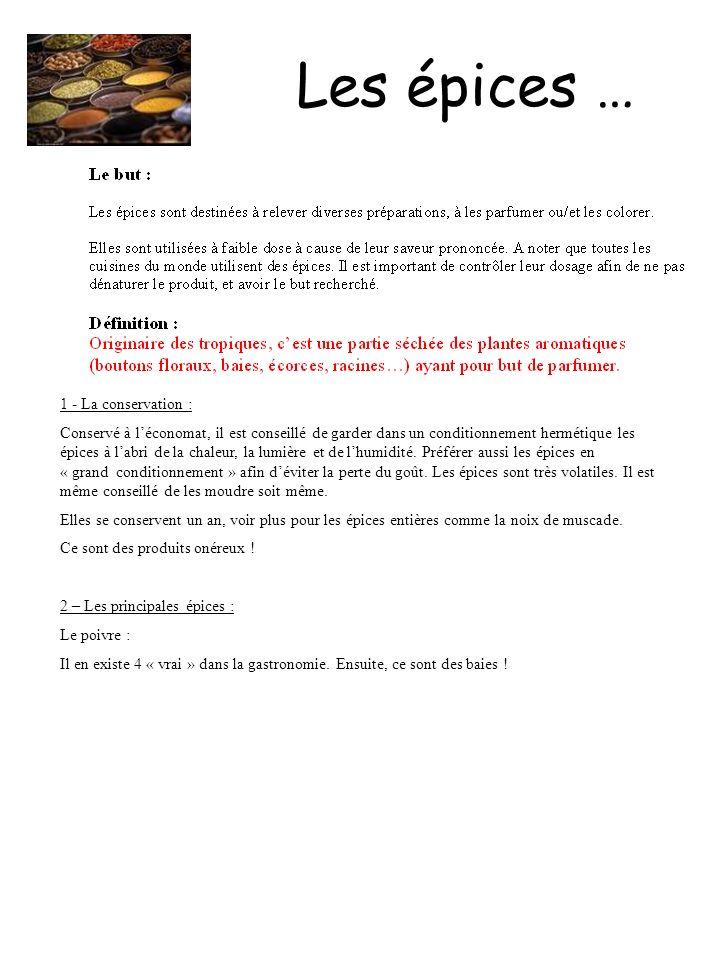Les épices … 1 - La conservation : Conservé à léconomat, il est conseillé de garder dans un conditionnement hermétique les épices à labri de la chaleu