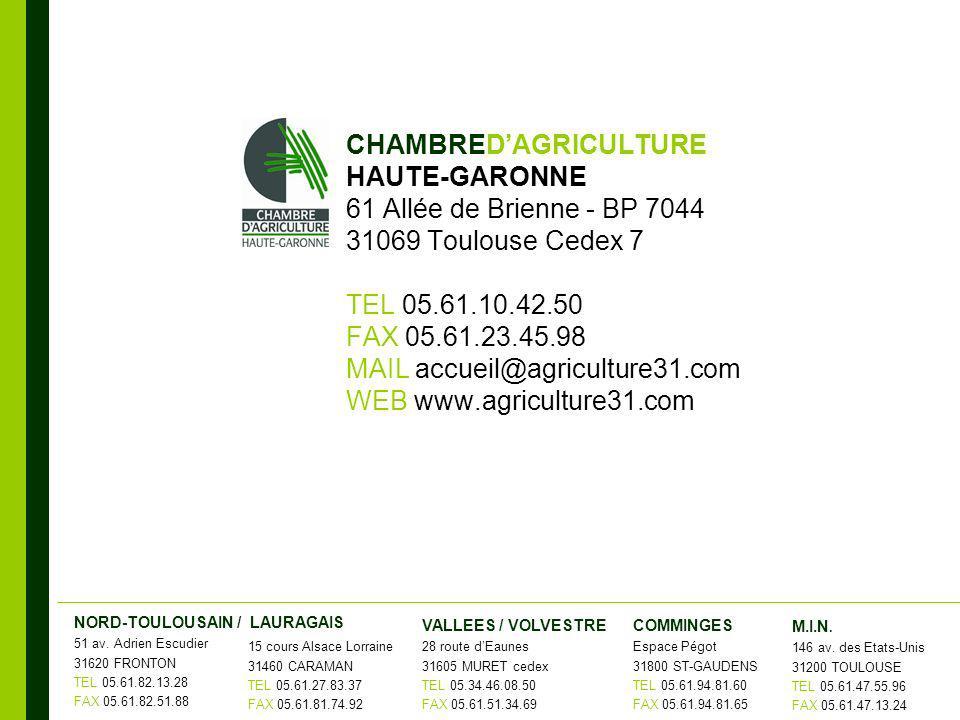 CHAMBREDAGRICULTURE HAUTE-GARONNE 61 Allée de Brienne - BP 7044 31069 Toulouse Cedex 7 TEL 05.61.10.42.50 FAX 05.61.23.45.98 MAIL accueil@agriculture31.com WEB www.agriculture31.com NORD-TOULOUSAIN / LAURAGAIS 51 av.
