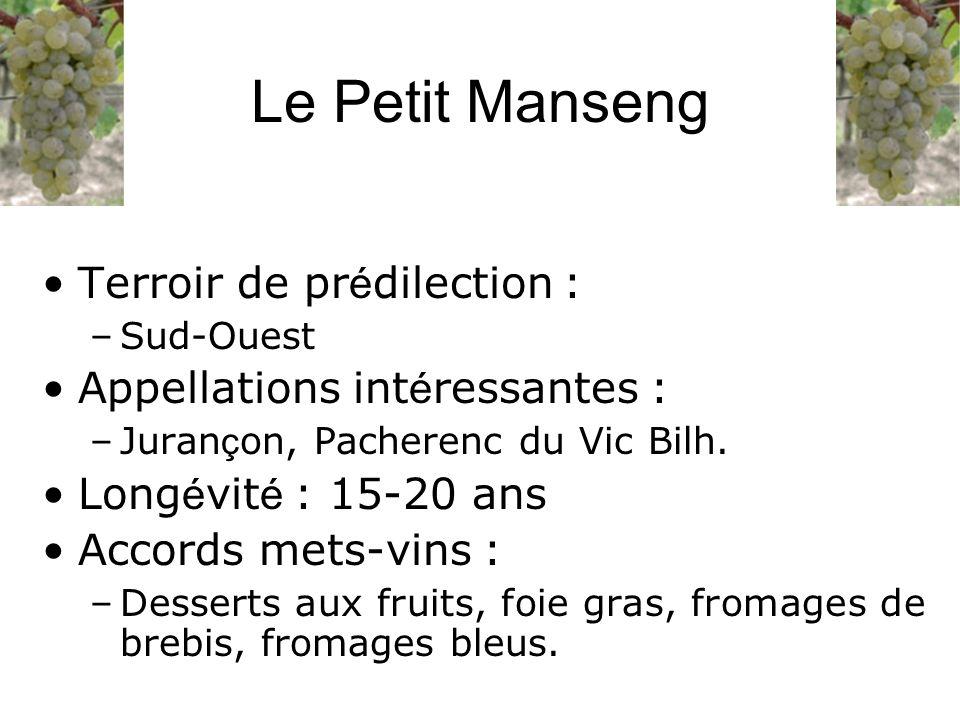 Terroir de pr é dilection : –Sud-Ouest Appellations int é ressantes : –Juran ç on, Pacherenc du Vic Bilh. Long é vit é : 15-20 ans Accords mets-vins :