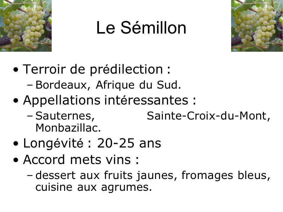 Terroir de pr é dilection : –Bordeaux, Afrique du Sud. Appellations int é ressantes : –Sauternes, Sainte-Croix-du-Mont, Monbazillac. Long é vit é : 20