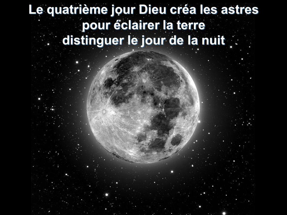 Le quatrième jour Dieu créa les astres pour éclairer la terre distinguer le jour de la nuit