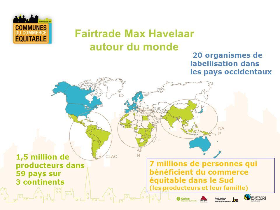 Fairtrade Max Havelaar autour du monde 20 organismes de labellisation dans les pays occidentaux 1,5 million de producteurs dans 59 pays sur 3 continen
