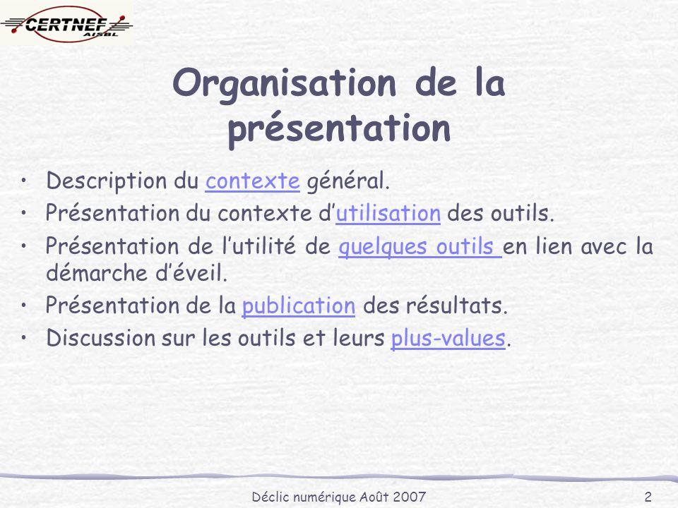 Déclic numérique Août 2007 2 Organisation de la présentation Description du contexte général.contexte Présentation du contexte dutilisation des outils