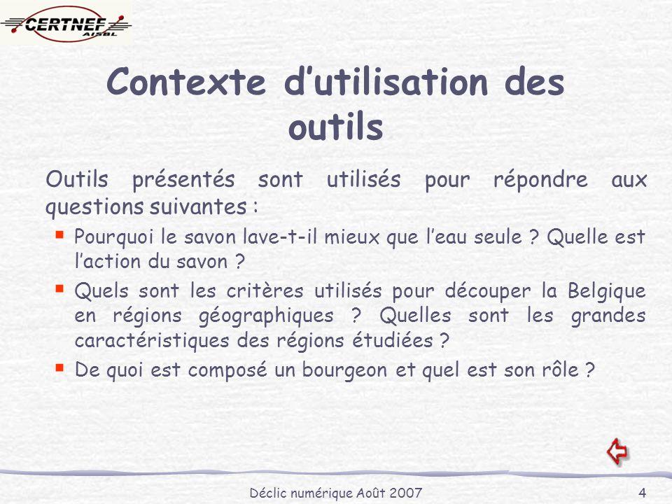 Déclic numérique Août 2007 4 Contexte dutilisation des outils Outils présentés sont utilisés pour répondre aux questions suivantes : Pourquoi le savon