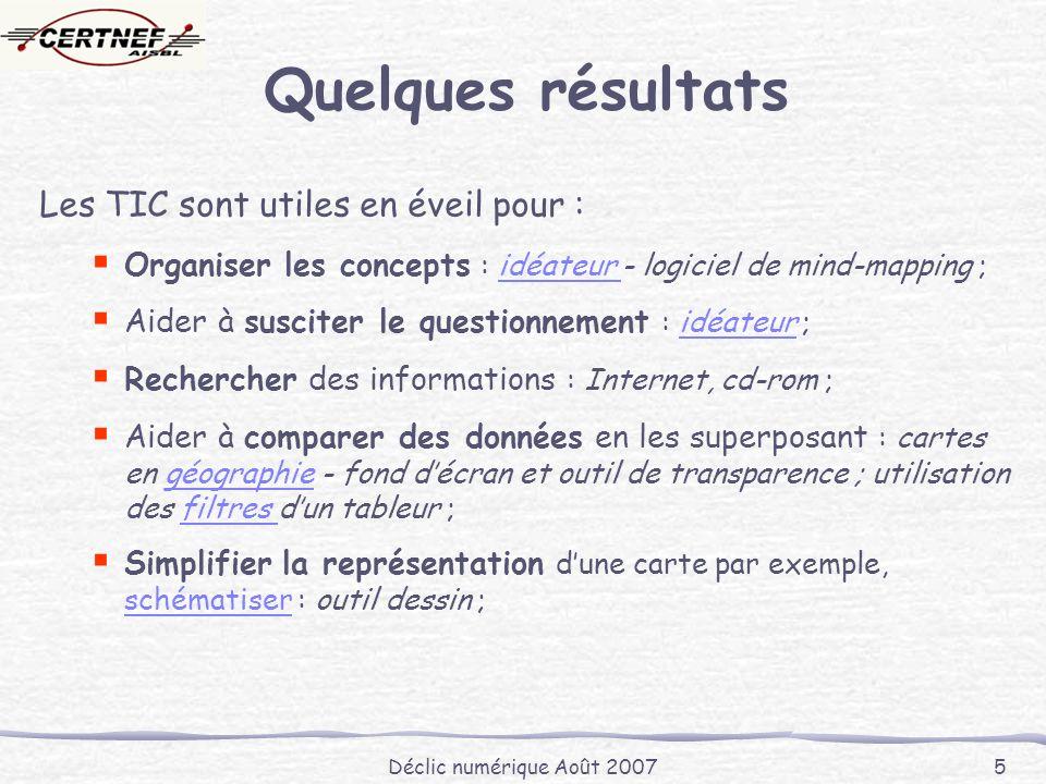 Déclic numérique Août 2007 5 Quelques résultats Les TIC sont utiles en éveil pour : Organiser les concepts : idéateur - logiciel de mind-mapping ;idéa
