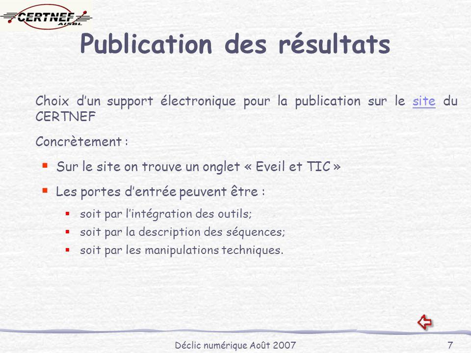 Déclic numérique Août 2007 7 Publication des résultats Choix dun support électronique pour la publication sur le site du CERTNEFsite Concrètement : Su