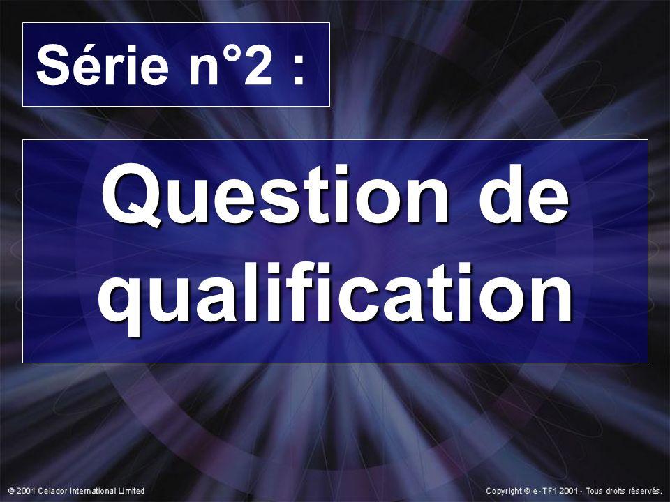 Série n°2 : Question de qualification