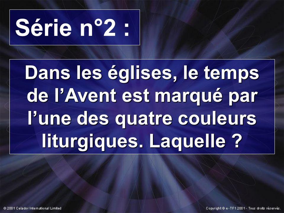 Série n°2 : Dans les églises, le temps de lAvent est marqué par lune des quatre couleurs liturgiques. Laquelle ?