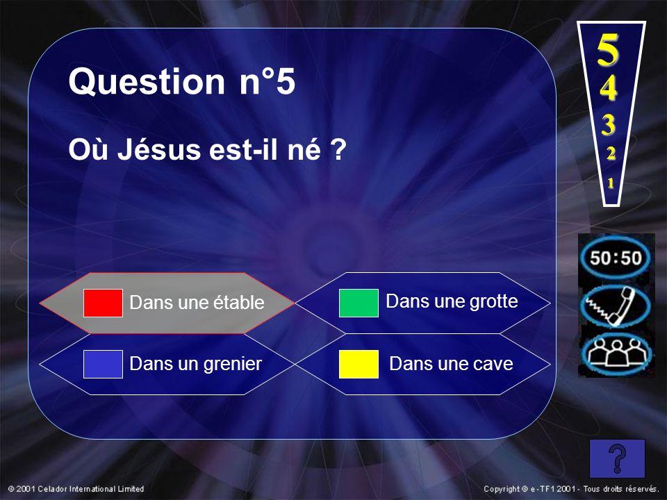 1 2 3 4 5 Question n°5 Dans un grenier Dans une grotte Dans une cave Dans une étable Où Jésus est-il né ?