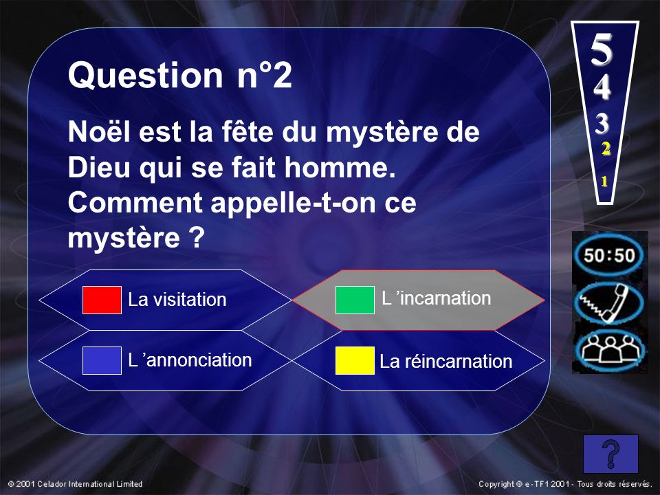 1 4 5 Question n°2 Noël est la fête du mystère de Dieu qui se fait homme. Comment appelle-t-on ce mystère ? L annonciation L incarnation La réincarnat
