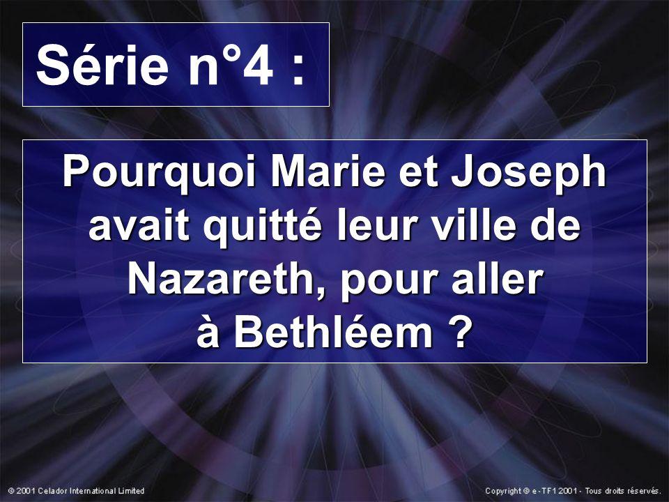 Série n°4 : Pourquoi Marie et Joseph avait quitté leur ville de Nazareth, pour aller à Bethléem ?