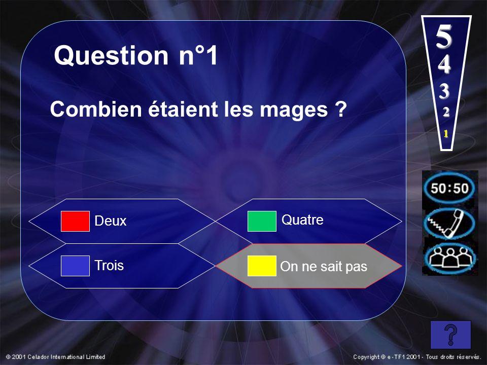 Question n°1 Combien étaient les mages ? Trois Quatre On ne sait pas Deux 4 5 1 2 3