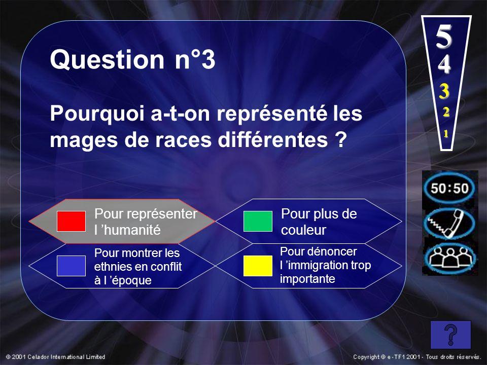 1 4 5 Question n°3 Pourquoi a-t-on représenté les mages de races différentes ? Pour montrer les ethnies en conflit à l époque Pour plus de couleur Pou