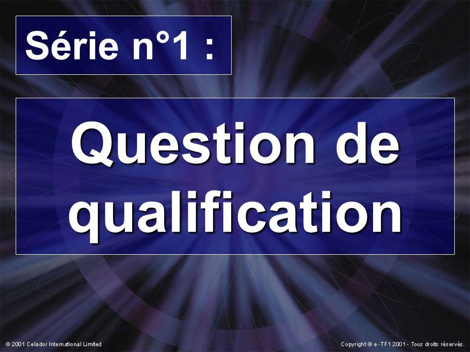 Série n°1 : Question de qualification