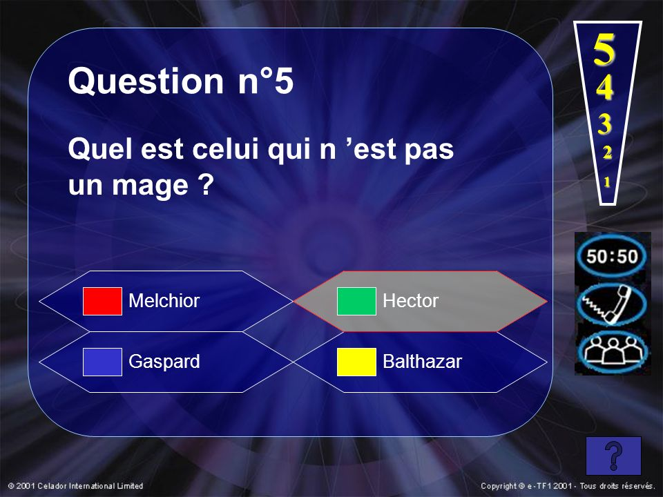 1 Question n°5 Quel est celui qui n est pas un mage ? Gaspard Hector Balthazar Melchior 2 3 4 5