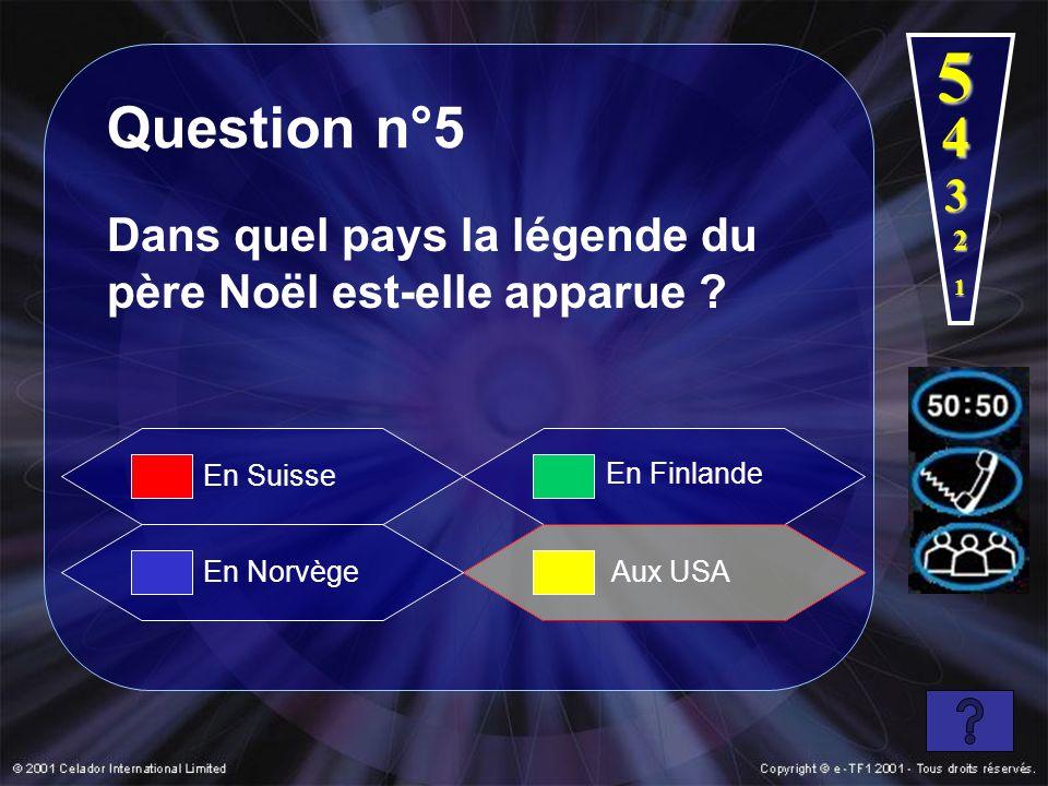 1 2 3 4 5 Dans quel pays la légende du père Noël est-elle apparue ? Question n°5 En Norvège En Finlande En Suisse Aux USA