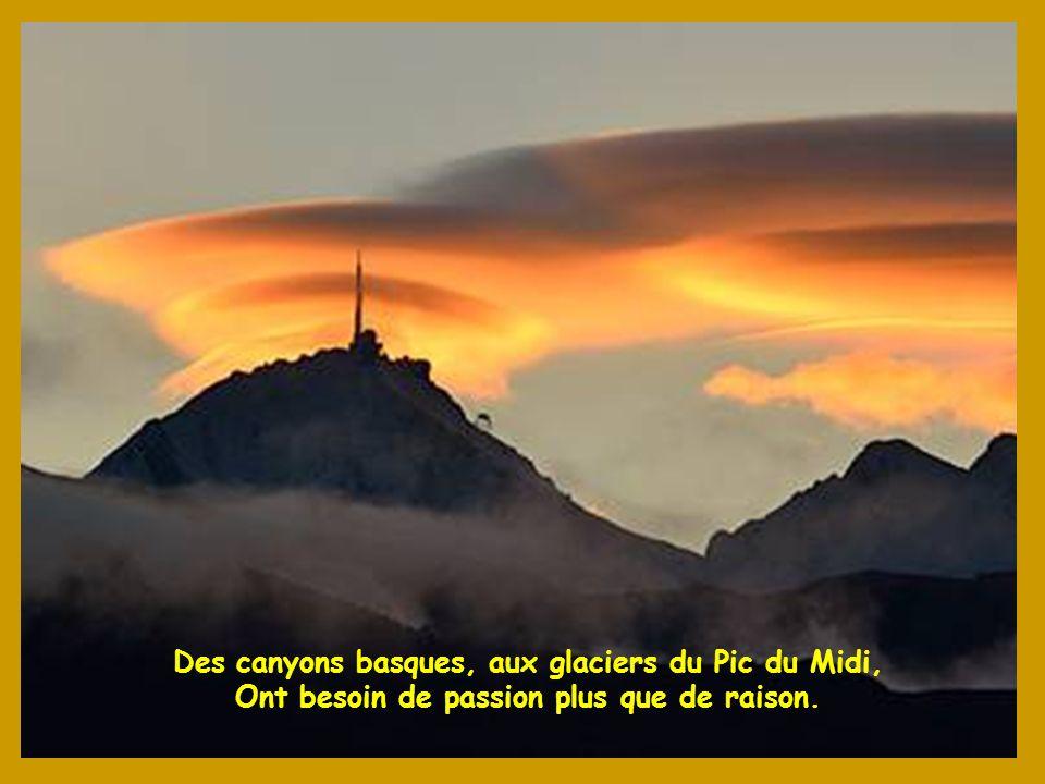 Des canyons basques, aux glaciers du Pic du Midi, Ont besoin de passion plus que de raison.