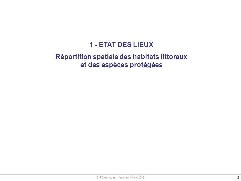 1 - ETAT DES LIEUX Répartition spatiale des habitats littoraux et des espèces protégées 4 GIP Calanques – Vendredi 16 mai 2008