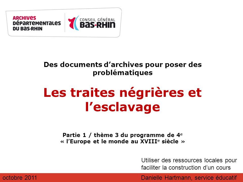 Des documents darchives pour poser des problématiques Les traites négrières et lesclavage Partie 1 / thème 3 du programme de 4 e « lEurope et le monde