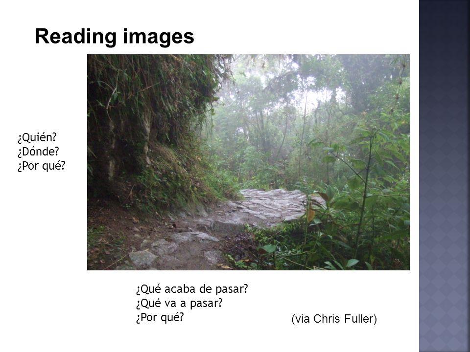 Reading images ¿Quién? ¿Dónde? ¿Por qué? ¿Qué acaba de pasar? ¿Qué va a pasar? ¿Por qué? (via Chris Fuller)