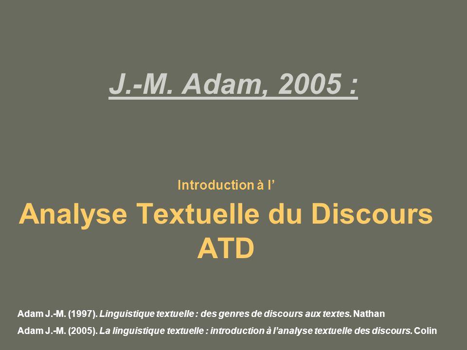 J.-M.Adam, 2005 : Introduction à l Analyse Textuelle du Discours ATD Adam J.-M.