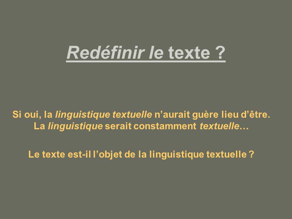 Redéfinir le texte .Si oui, la linguistique textuelle naurait guère lieu dêtre.