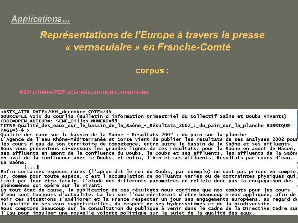 Applications… Représentations de lEurope à travers la presse « vernaculaire » en Franche-Comté corpus : 692 fichiers PDF océrisés, corrigés, instanciés