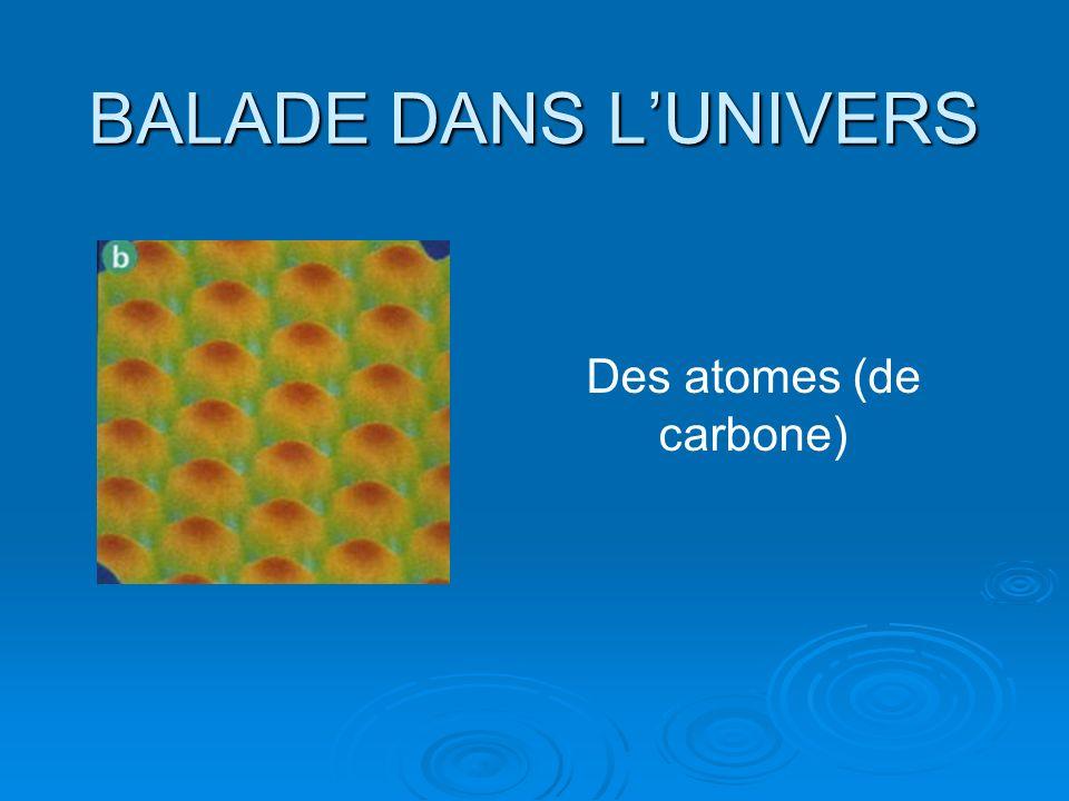 BALADE DANS LUNIVERS Des atomes (de carbone)