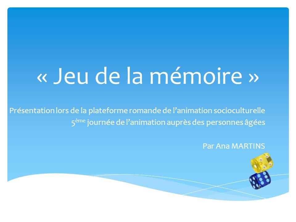 « Jeu de la mémoire » Présentation lors de la plateforme romande de lanimation socioculturelle 5 ème journée de lanimation auprès des personnes âgées