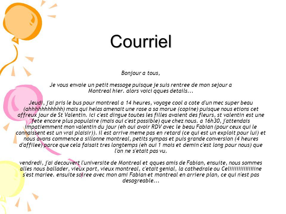Courriel Courriel Bonjour a tous, Je vous envoie un petit message puisque je suis rentree de mon sejour a Montreal hier. alors voici qques details...
