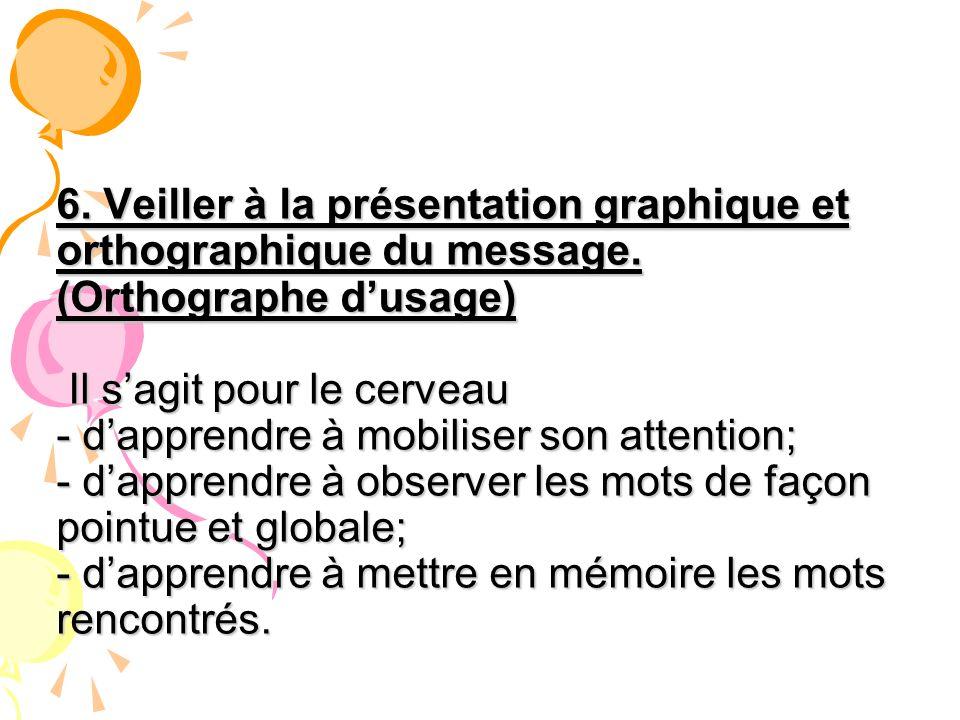 6. Veiller à la présentation graphique et orthographique du message. (Orthographe dusage) Il sagit pour le cerveau - dapprendre à mobiliser son attent