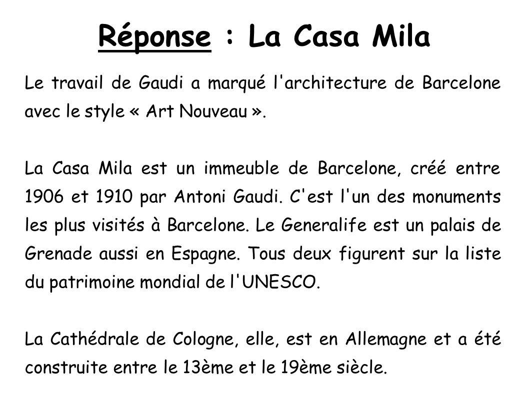 Réponse : La Casa Mila Le travail de Gaudi a marqué l'architecture de Barcelone avec le style « Art Nouveau ». La Casa Mila est un immeuble de Barcelo