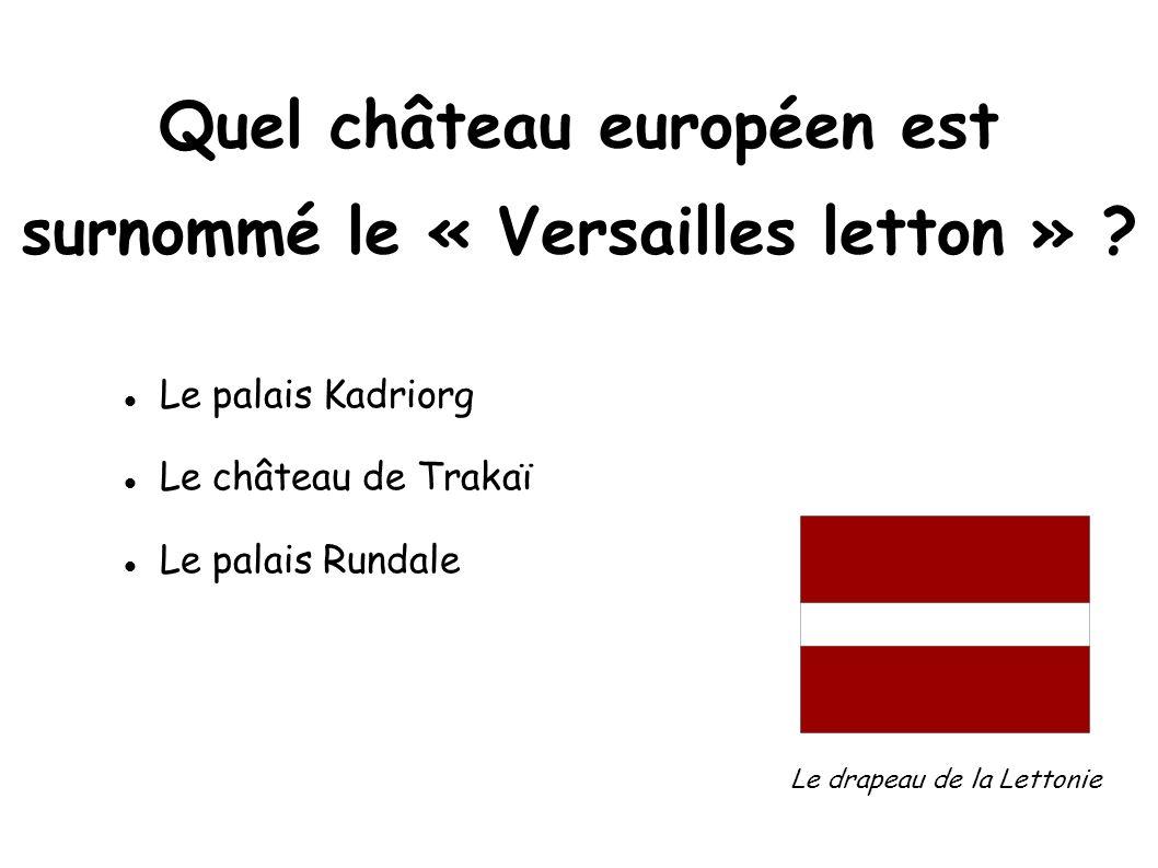 Quel château européen est surnommé le « Versailles letton » ? Le palais Kadriorg Le château de Trakaï Le palais Rundale Le drapeau de la Lettonie
