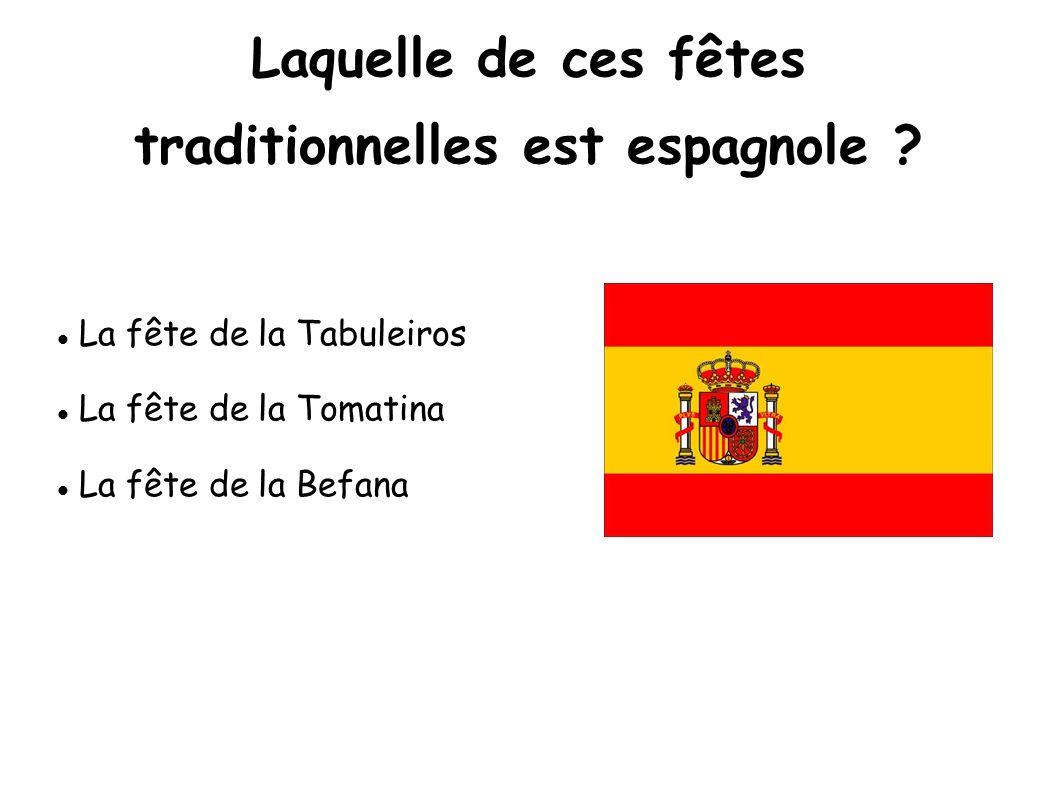 Laquelle de ces fêtes traditionnelles est espagnole ? La fête de la Tabuleiros La fête de la Tomatina La fête de la Befana