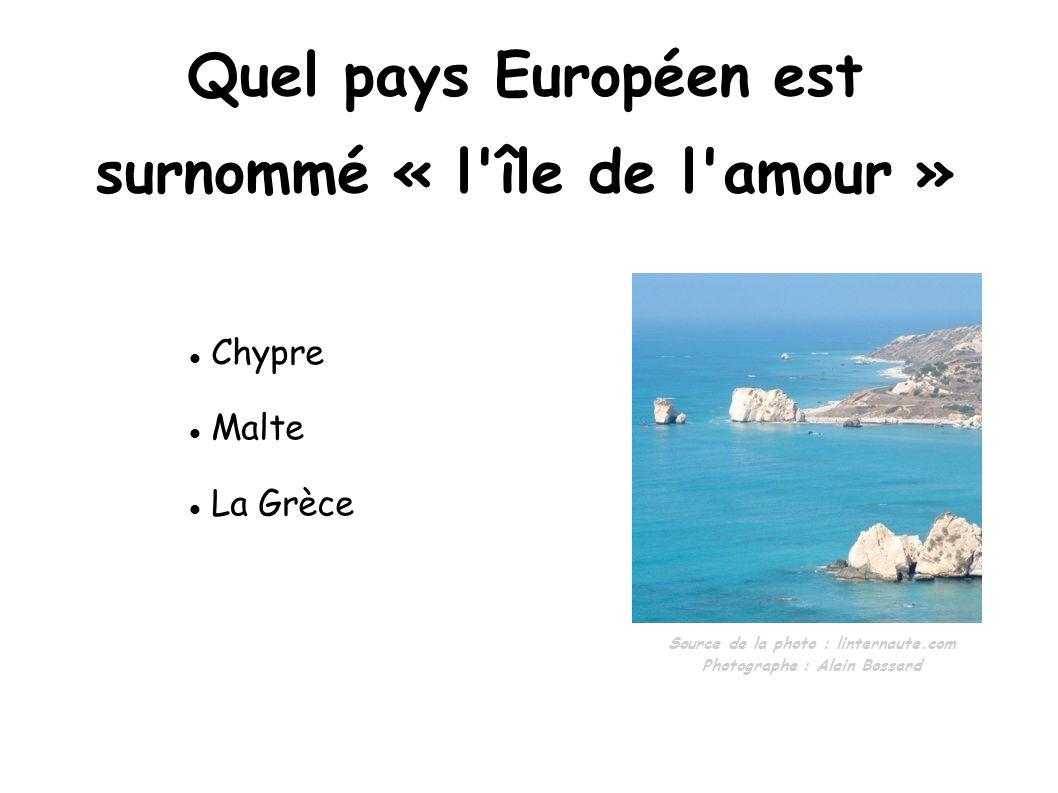 Quel pays Européen est surnommé « l'île de l'amour » Chypre Malte La Grèce Source de la photo : linternaute.com Photographe : Alain Bossard